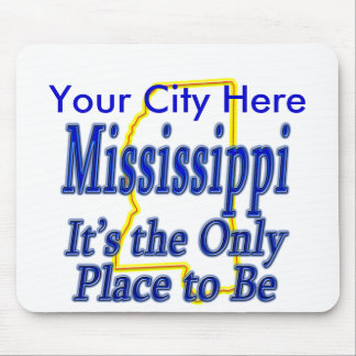 Mississippi  It's the Only Place to Be Mouse Pad