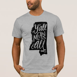 """Mississippi """"Y'all Means All"""" Equality T-Shirt"""