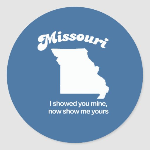 Missouri - I showed you mine T-shirt Round Sticker