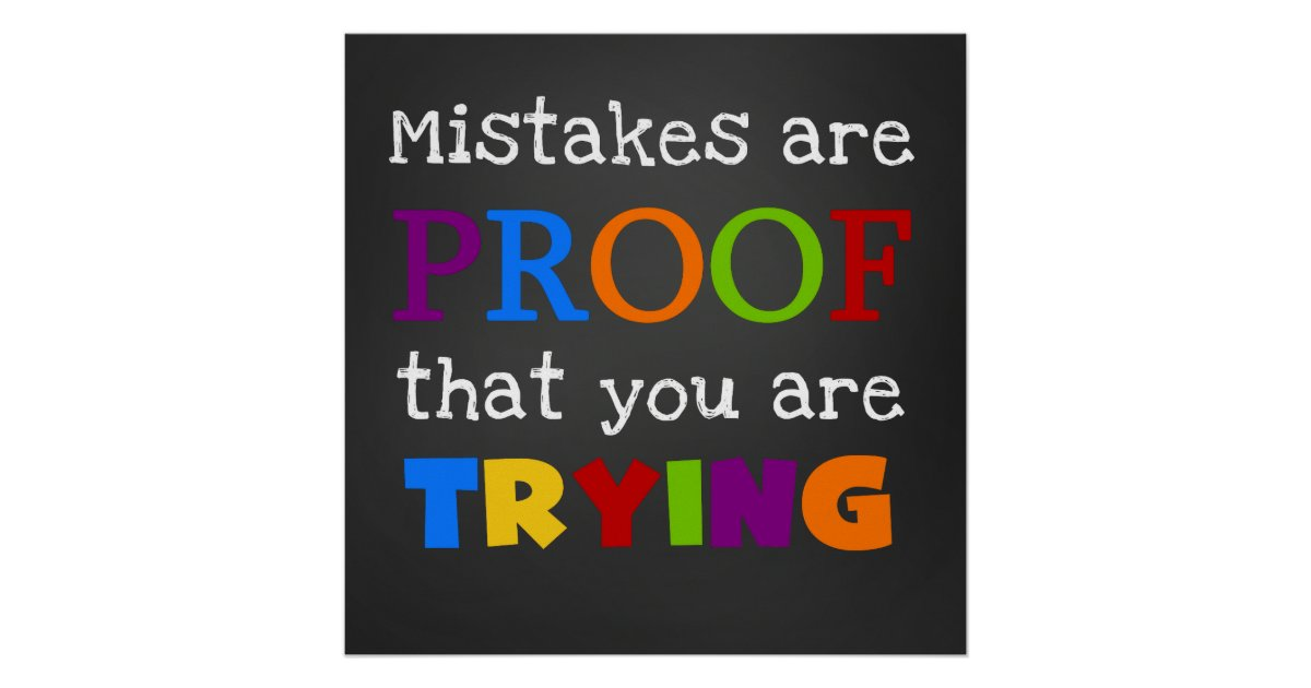 Mistakes Are Proof That You Are Trying Poster Zazzle Com