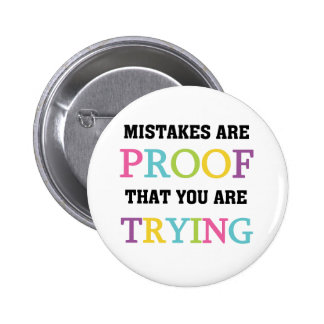 Mistakes Are Proof You Are Trying Button