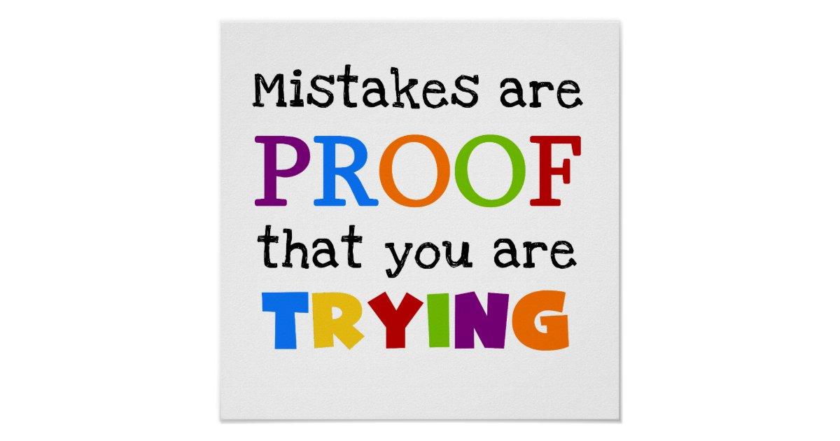 Mistakes Are Proof You Trying Poster Zazzle