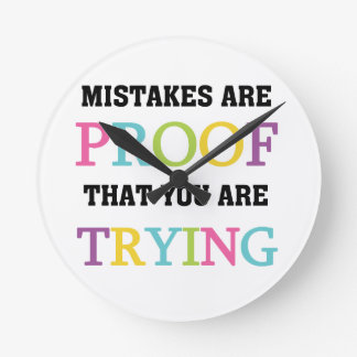 Mistakes Are Proof You Are Trying Round Clock