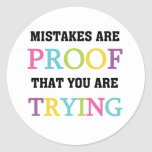 Mistakes Are Proof You Are Trying Classic Round Sticker