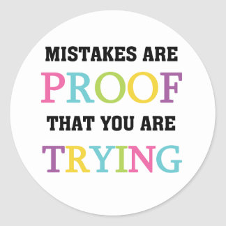 Mistakes Are Proof You Are Trying Round Stickers