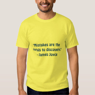 """""""Mistakes are the portals to discovery.""""~James ... T Shirt"""