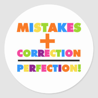 Mistakes Plus Correction Equals Perfection Classic Round Sticker