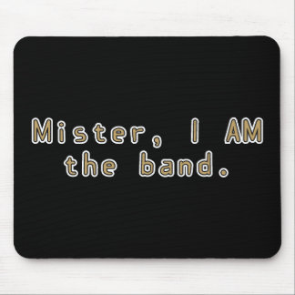 Mister I am Band Mouse Pad