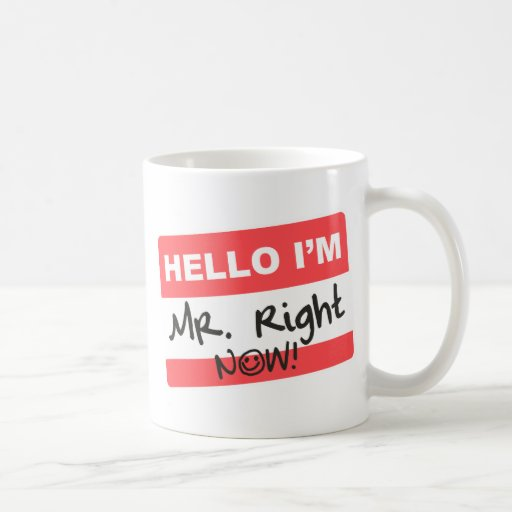 Mister Right Now Coffee Mug