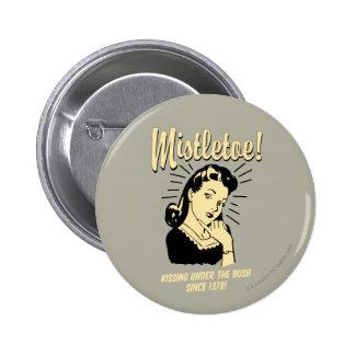 Mistletoe: Kissing Under The Bush Since 1378 Pinback Button