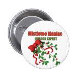 Mistletoe Maniac Button