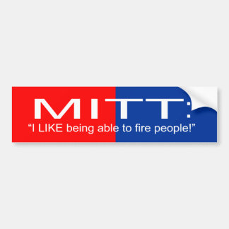 """Mitt """"I like being able to fire people"""" Car Bumper Sticker"""