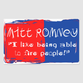 """Mitt """"I like being able to fire people"""" Rectangular Sticker"""