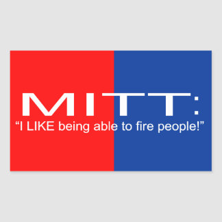 MITT: I like being able to fire people Rectangular Sticker