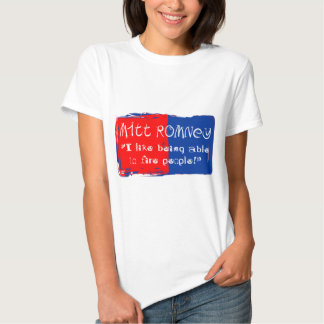 """Mitt """"I like being able to fire people"""" T-shirt"""
