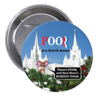 "Mitt  ""I'm poor as a churchmouse"" Romney Pinback Button"