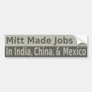 Mitt Made Jobs ... In India, China, and Mexico Car Bumper Sticker