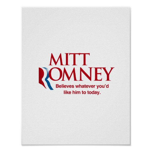 Mitt Romney Believes Whatever.png Posters