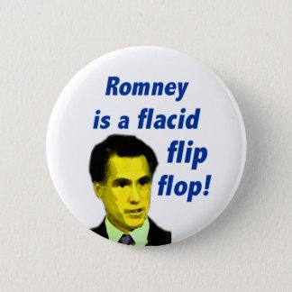 Mitt Romney is a flacid flip flop Button