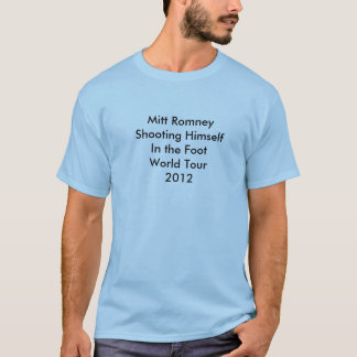Mitt Romney ShootingHimself in the Foot World Tour T-Shirt
