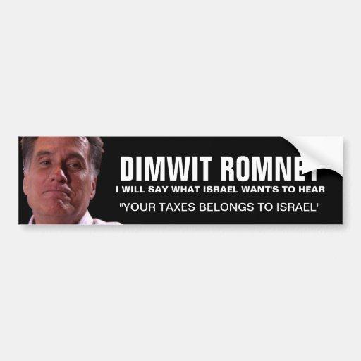 "Mitt Romney - ""your taxes belongs to Israel' Bumper Sticker"