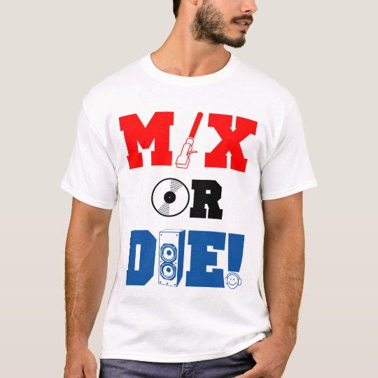 Mix or Die T-shirt