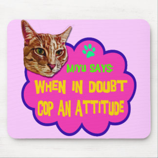 Miyu Says: When In Doubt Cop An Attitude Mouse Pad