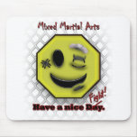 MMA Smile, Have a NIce Day/Fight Mouse Mats