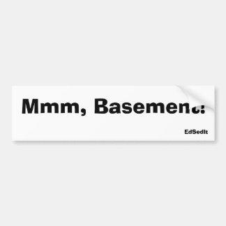 Mmm, Basement! Bumper Sticker