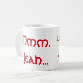 "Mmm Yeah Lemme see your ""oh"" face mug. Coffee Mug"