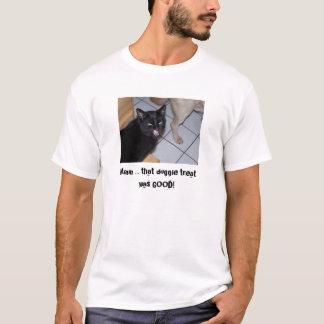 MMMM ... THAT DOGGIE TREAT WAS GOOD! T-Shirt