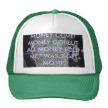 MO CASH, MONEY COME! MONEY GO! BUT ALL MONEY TO... TRUCKER HATS
