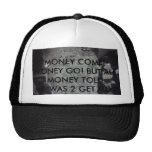 MO CASH, MONEY COME! MONEY GO! BUT ALL MONEY TO... HAT
