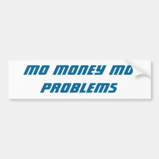 Mo Money Mo Problems bumper sticker