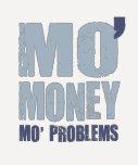 MO' MONEY MO' PROBLEMS TEE SHIRT