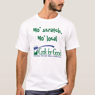 Mo' scratch, Mo' local - Cook for Good T-Shirt