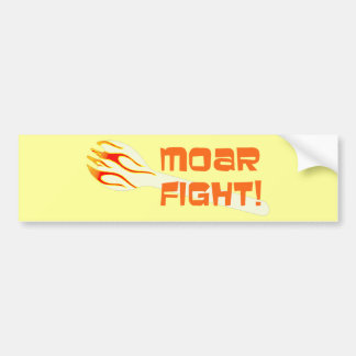 MOAR FIGHT Bumper Sticker - Customized