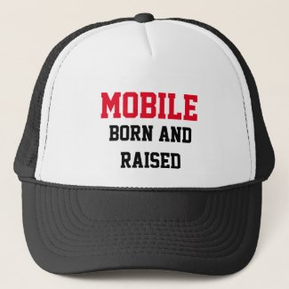 Mobile Born and Raised Trucker Hat