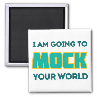 Mock Your World Magnet