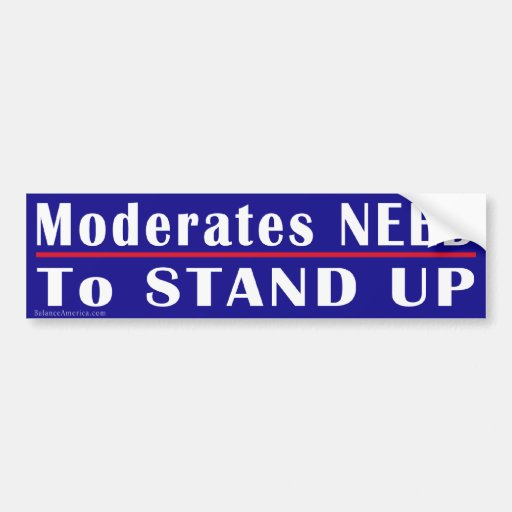 Moderates Need to Stand Bumper Sticker