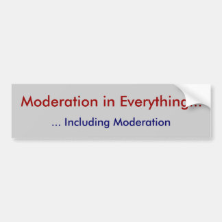 Moderation in Everything..., ... Including Mode... Car Bumper Sticker