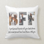 "Modern BFF Photo Collage Best Friend Besties Quote Throw Pillow<br><div class=""desc"">Modern BFF Photo Collage Best Friend Besties Quote Throw Pillow Best friends are the sisters that life gives us! A tribute to the bond only best friends understand, this print features 3 of your favorite photos of you and your BFF. You can easily customize the photo, quote names and color...</div>"