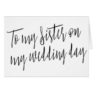 """Modern Chic """"To my sister on my wedding day"""" Card"""