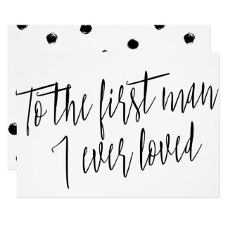 """Modern Chic """"To the first man I ever loved"""" Card"""