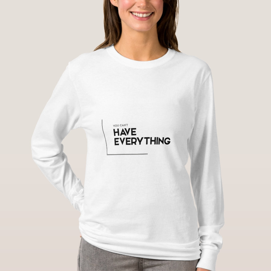 MODERN quotes: cannot have everything T-Shirt - Best Selling Long-Sleeve Street Fashion Shirt Designs