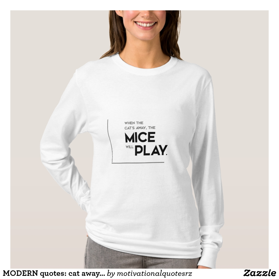 MODERN quotes: cat away, mice will play T-Shirt - Best Selling Long-Sleeve Street Fashion Shirt Designs