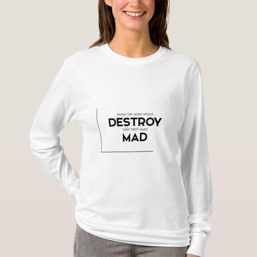 MODERN quotes: gods destroy, make mad T-Shirt - Best Selling Long-Sleeve Street Fashion Shirt Designs