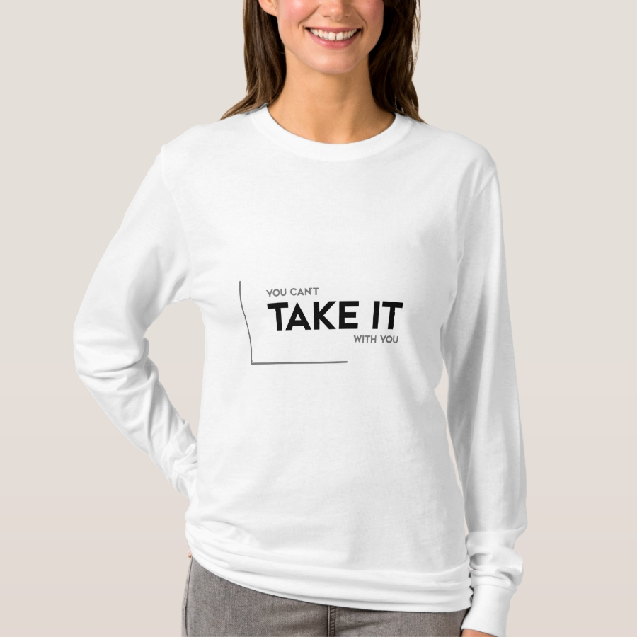 MODERN quotes: take it with you T-Shirt - Best Selling Long-Sleeve Street Fashion Shirt Designs