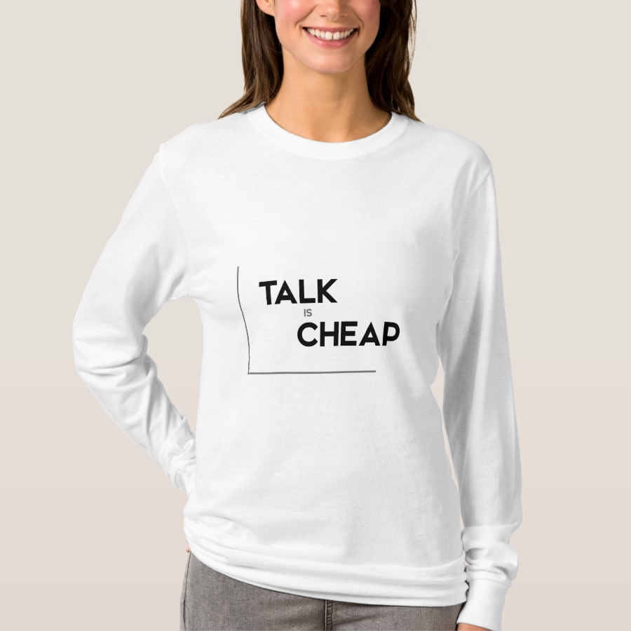 MODERN quotes: talk is cheap T-Shirt - Best Selling Long-Sleeve Street Fashion Shirt Designs