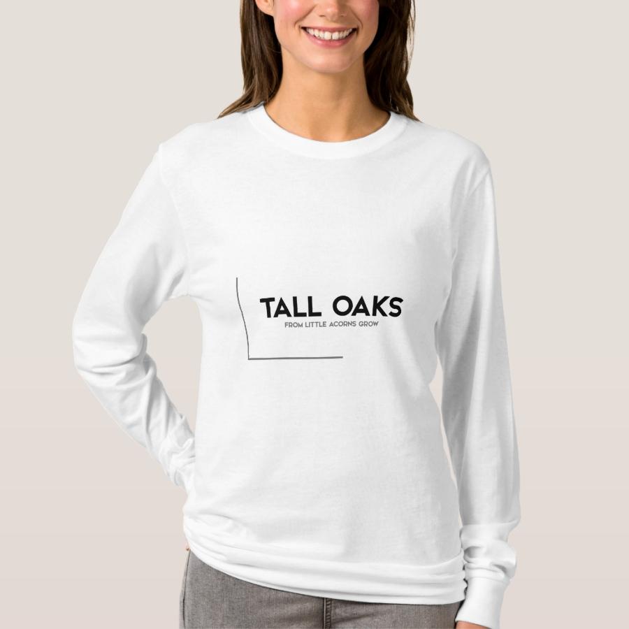 MODERN quotes: tall oaks, little acorns T-Shirt - Best Selling Long-Sleeve Street Fashion Shirt Designs